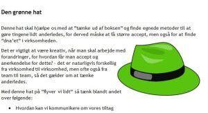 """Den grønne hat er """"den kreative"""" hat hvor man skal være god til at tænke ud af boksen."""